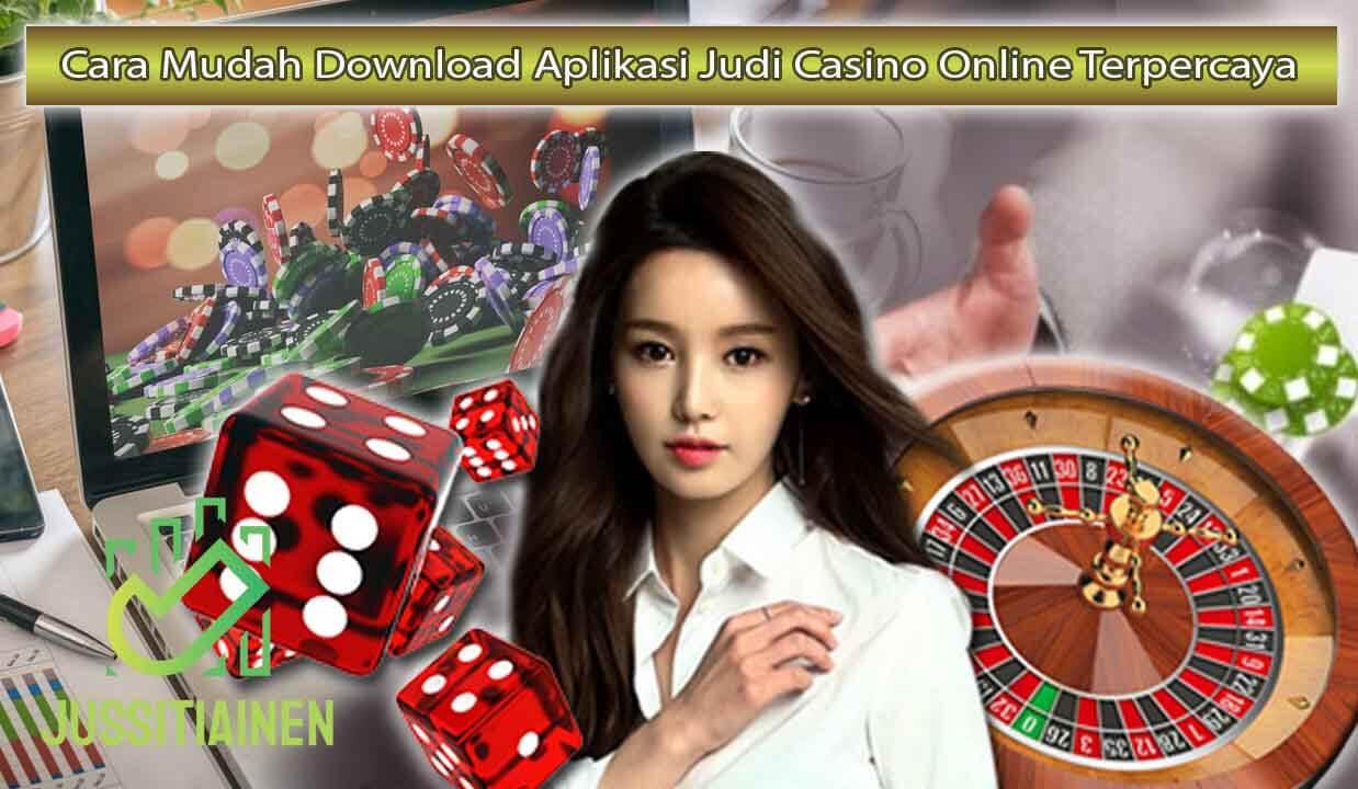 Cara Mudah Download Aplikasi Judi Casino Online Terpercaya
